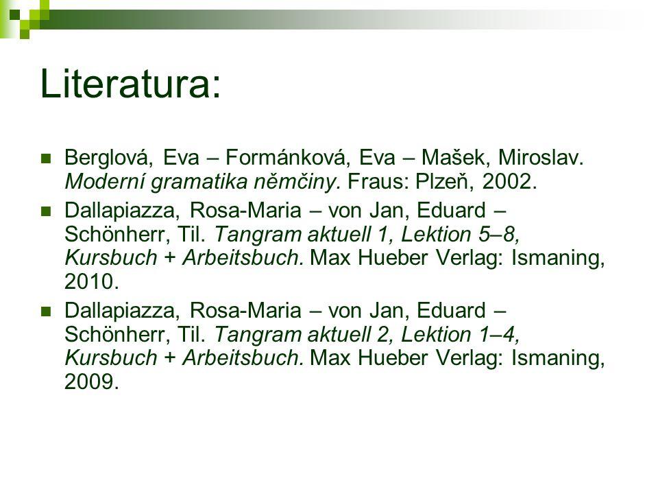Literatura: Berglová, Eva – Formánková, Eva – Mašek, Miroslav.