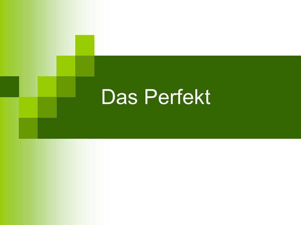 Das Perfekt (perfektum) minulý čas má složenou formu = tvoří ho dvě části  pomocné sloveso (Hilfsverb)  významové sloveso ve tvaru partizipia (Partizip Perfekt = Partizip II) → Perfekt = Hilfsverb + Partizip Perfekt