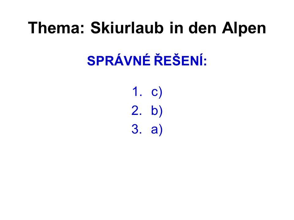 Thema: Skiurlaub in den Alpen SPRÁVNÉ ŘEŠENÍ: 1.c) 2.b) 3.a)