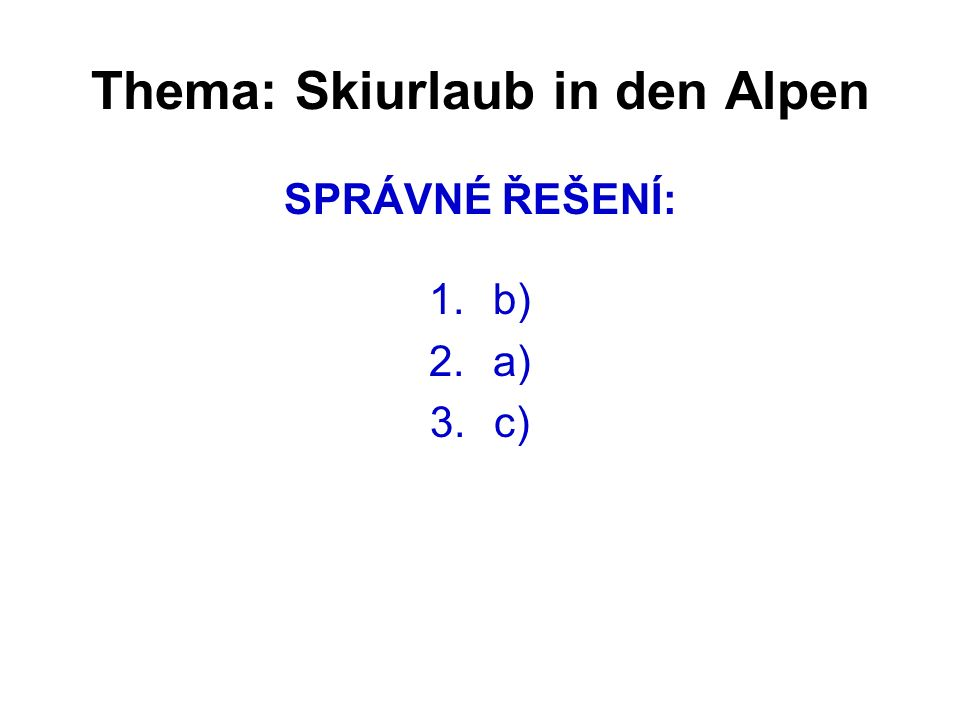 Thema: Skiurlaub in den Alpen SPRÁVNÉ ŘEŠENÍ: 1.b) 2.a) 3.c)
