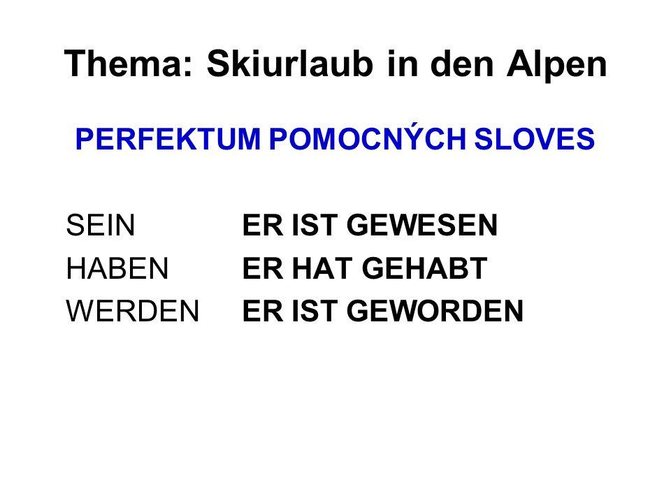 Thema: Skiurlaub in den Alpen PERFEKTUM POMOCNÝCH SLOVES SEINER IST GEWESEN HABENER HAT GEHABT WERDENER IST GEWORDEN