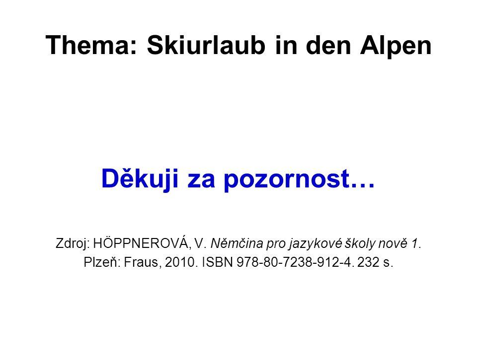Thema: Skiurlaub in den Alpen Děkuji za pozornost… Zdroj: HÖPPNEROVÁ, V.