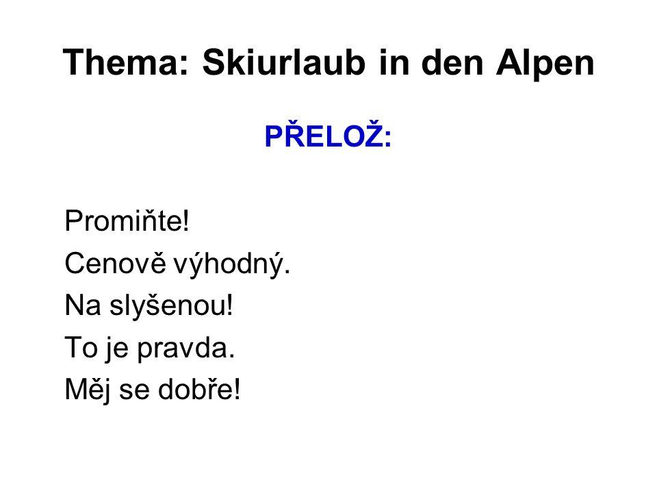 Thema: Skiurlaub in den Alpen PŘELOŽ: Promiňte. Cenově výhodný.