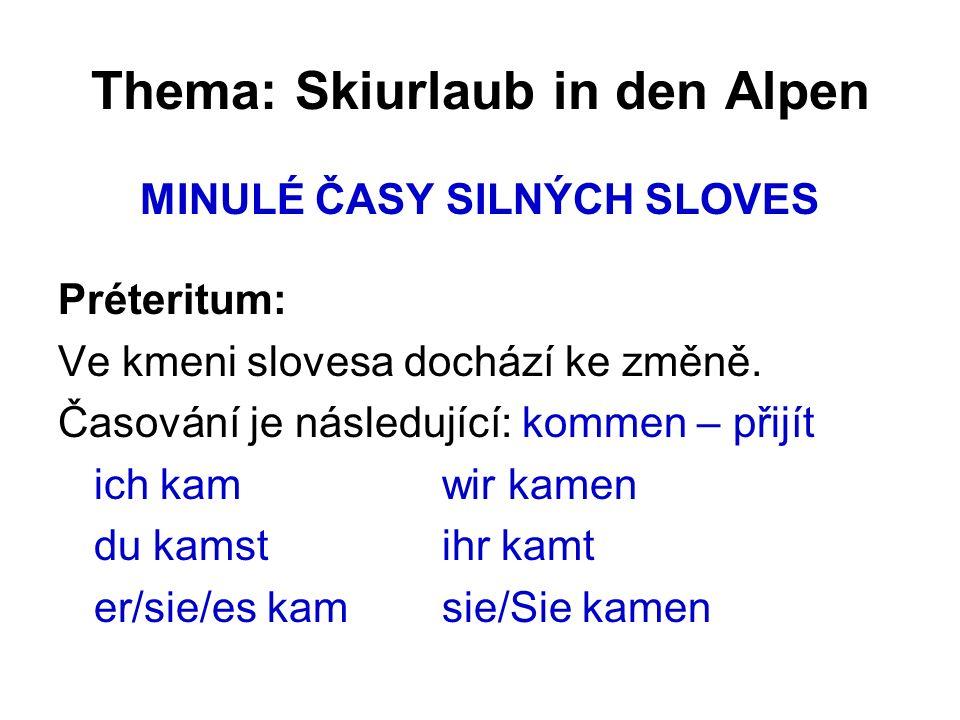 Thema: Skiurlaub in den Alpen MINULÉ ČASY SILNÝCH SLOVES Préteritum: Ve kmeni slovesa dochází ke změně.