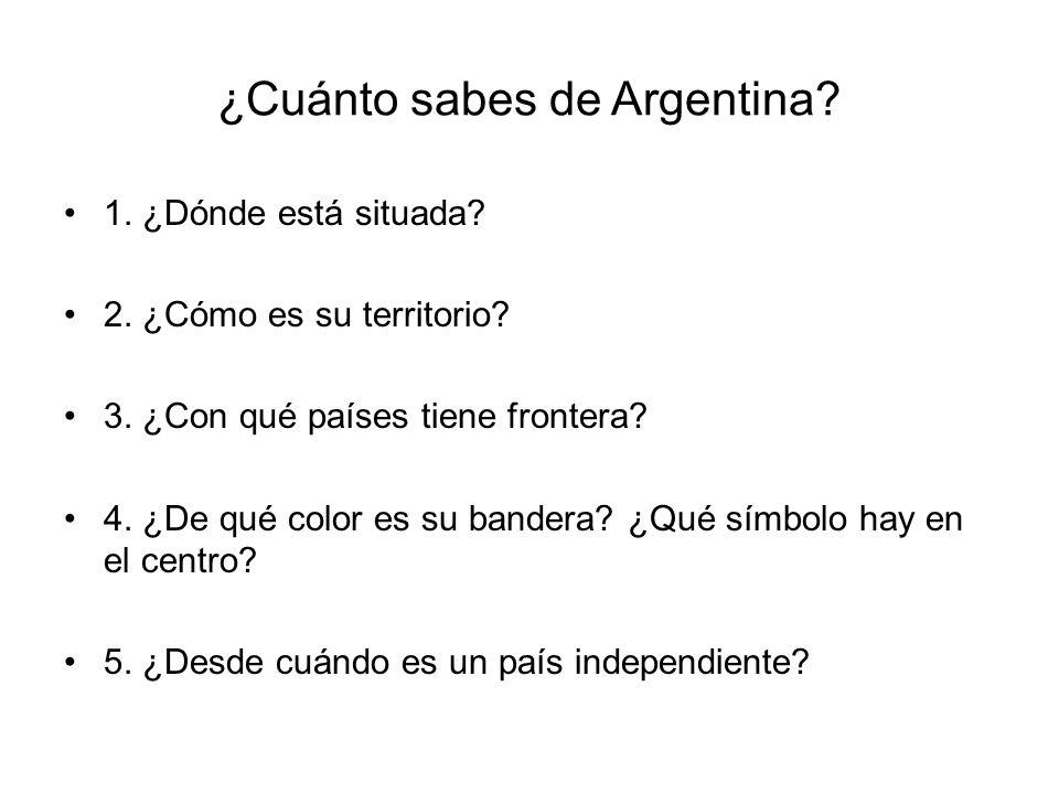 ¿Cuánto sabes de Argentina. 1. ¿Dónde está situada.