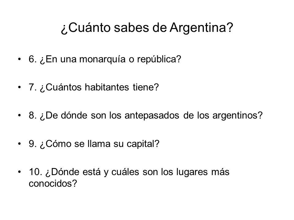 ¿Cuánto sabes de Argentina. 6. ¿En una monarquía o república.