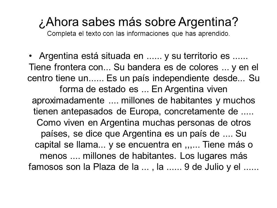 ¿Ahora sabes más sobre Argentina. Completa el texto con las informaciones que has aprendido.