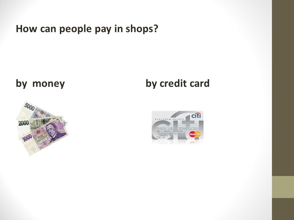 How can people pay in shops? by money by credit card