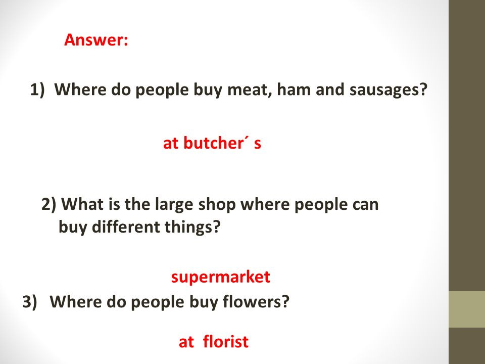 3)Where do people buy flowers. Answer: 1) Where do people buy meat, ham and sausages.