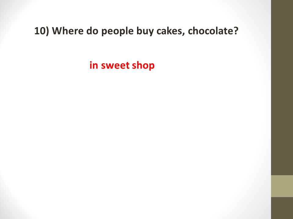 10) Where do people buy cakes, chocolate in sweet shop