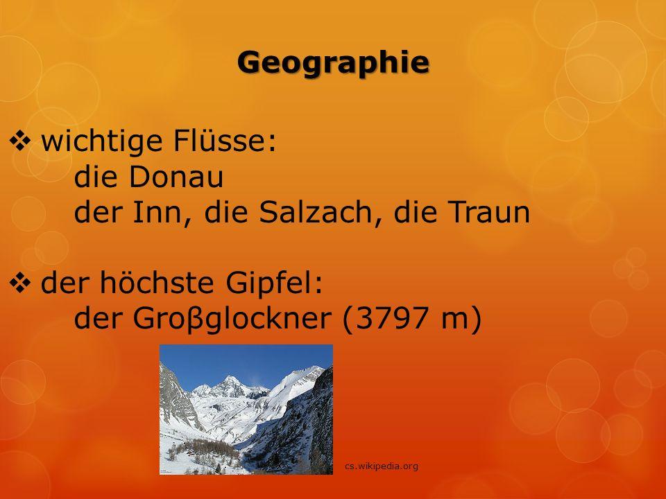 Geographie  wichtige Flüsse: die Donau der Inn, die Salzach, die Traun  der höchste Gipfel: der Groβglockner (3797 m) cs.wikipedia.org