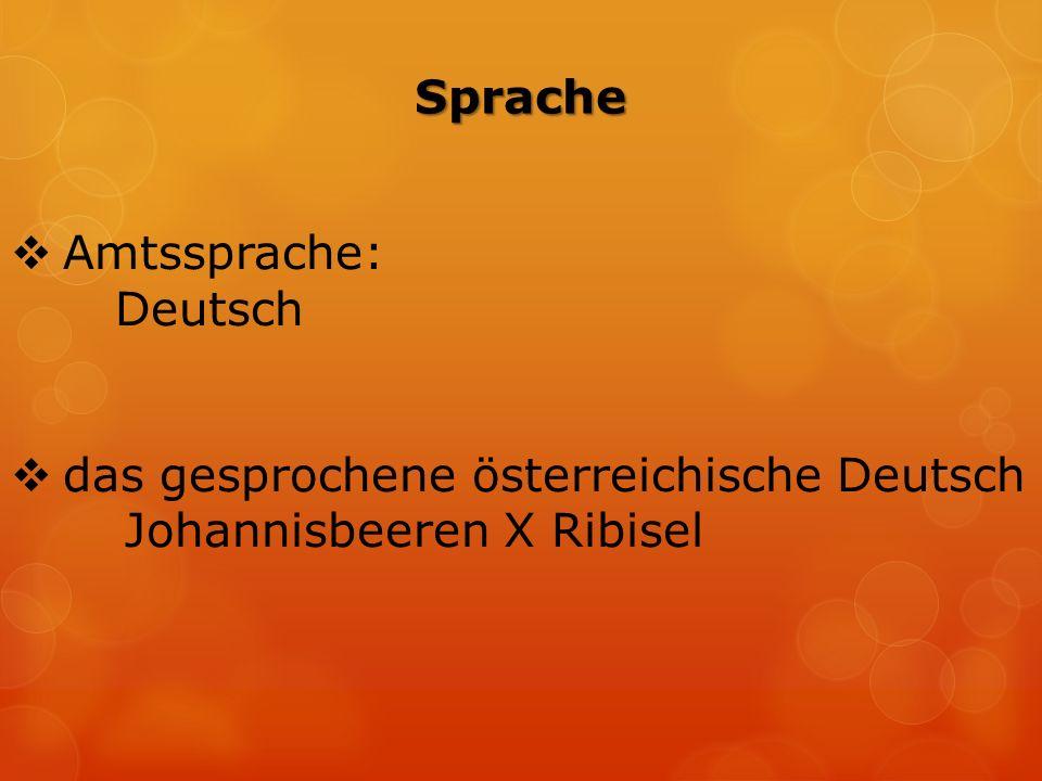 Sprache  Amtssprache: Deutsch  das gesprochene österreichische Deutsch Johannisbeeren X Ribisel