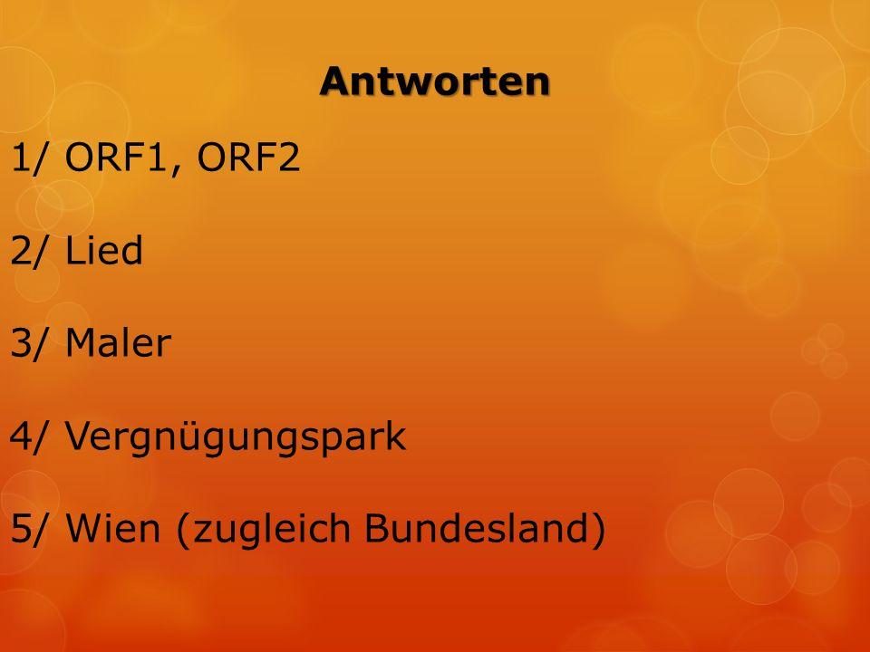 Antworten 1/ ORF1, ORF2 2/ Lied 3/ Maler 4/ Vergnügungspark 5/ Wien (zugleich Bundesland)