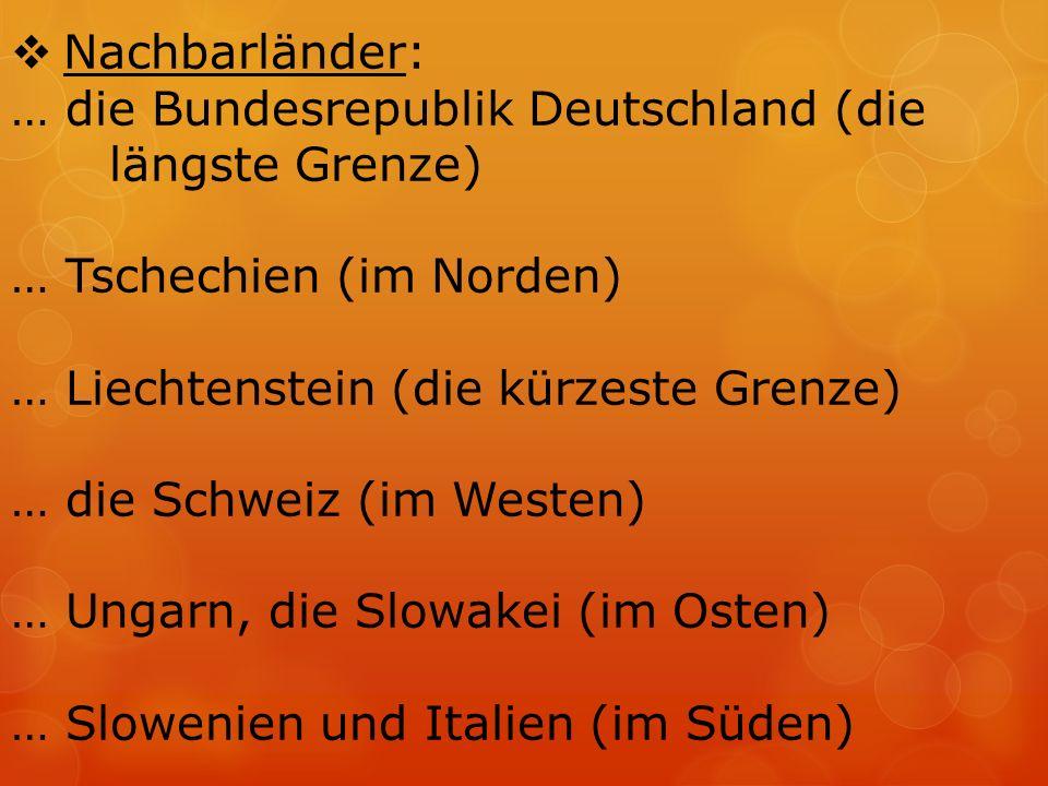  Nachbarländer: … die Bundesrepublik Deutschland (die längste Grenze) … Tschechien (im Norden) … Liechtenstein (die kürzeste Grenze) … die Schweiz (i