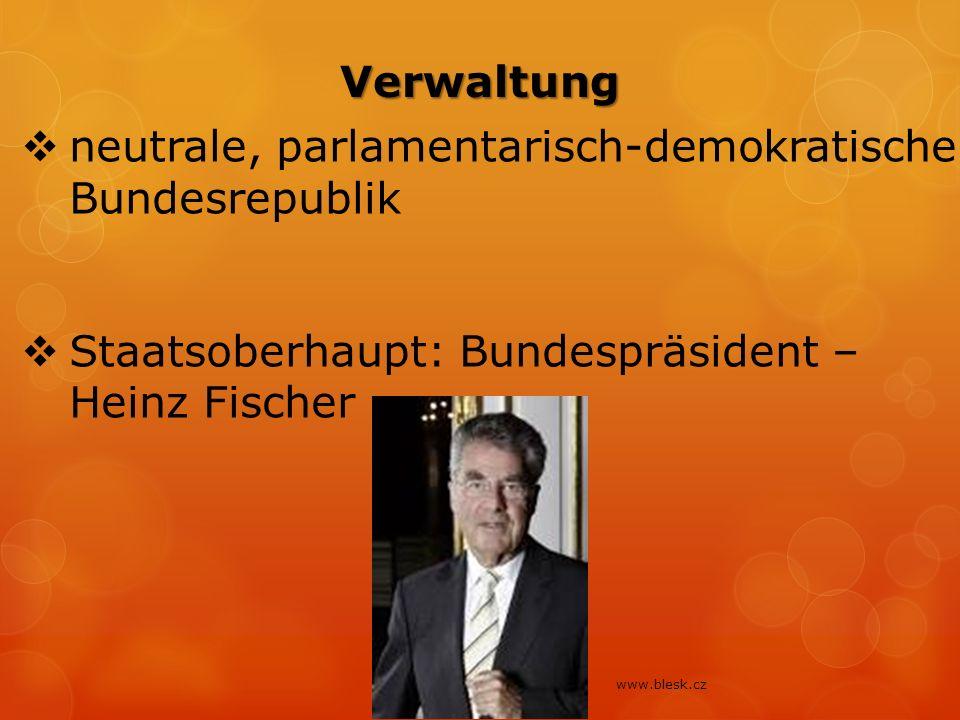 Verwaltung  neutrale, parlamentarisch-demokratische Bundesrepublik  Staatsoberhaupt: Bundespräsident – Heinz Fischer www.blesk.cz