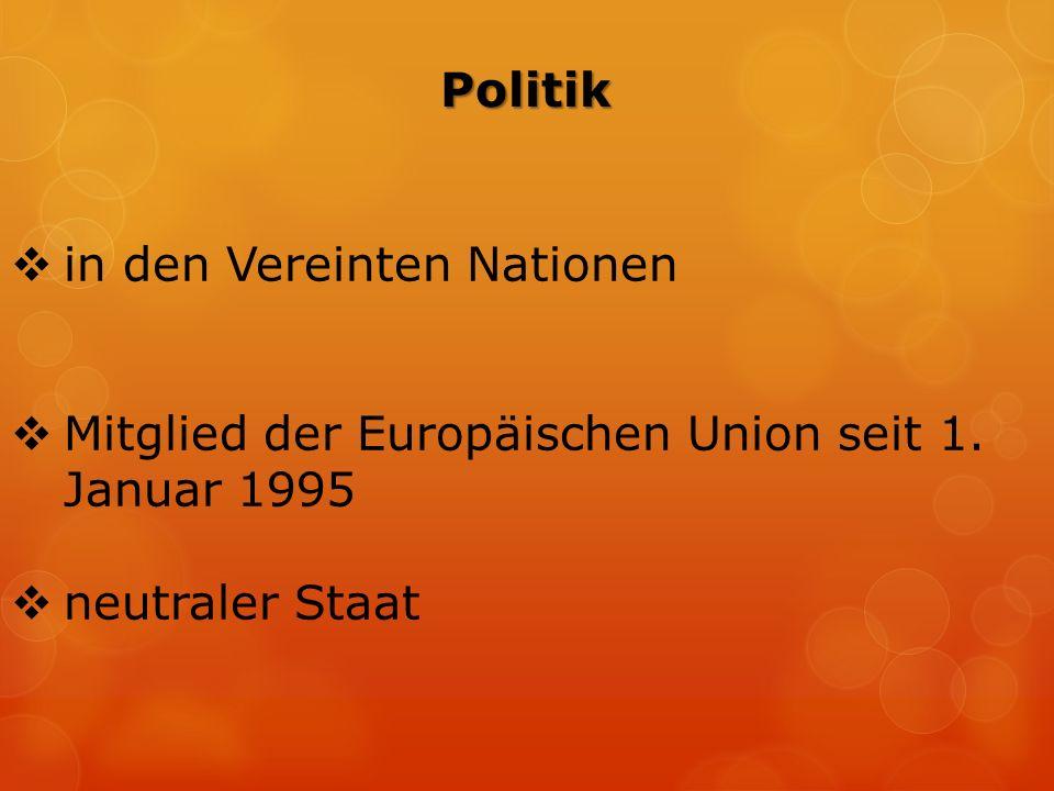 Politik  in den Vereinten Nationen  Mitglied der Europäischen Union seit 1. Januar 1995  neutraler Staat