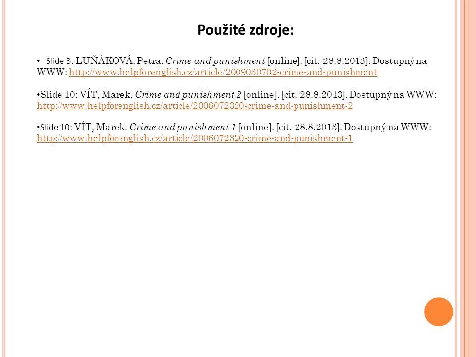 Použité zdroje: Slide 3: LUŇÁKOVÁ, Petra. Crime and punishment [online].