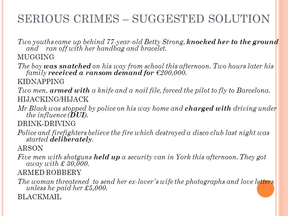 SERIOUS CRIMES – SUGGESTED SOLUTION Two youths came up behind 77-year-old Betty Strong, knocked her to the ground and ran off with her handbag and bracelet.