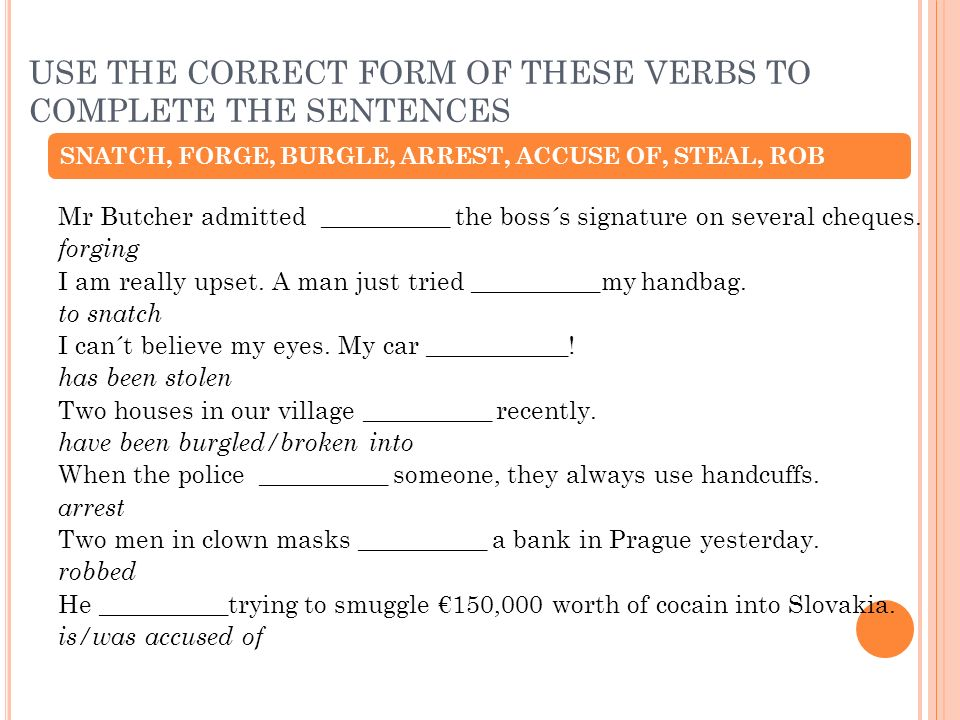 USE THE CORRECT FORM OF THESE VERBS TO COMPLETE THE SENTENCES Mr Butcher admitted __________ the boss´s signature on several cheques.