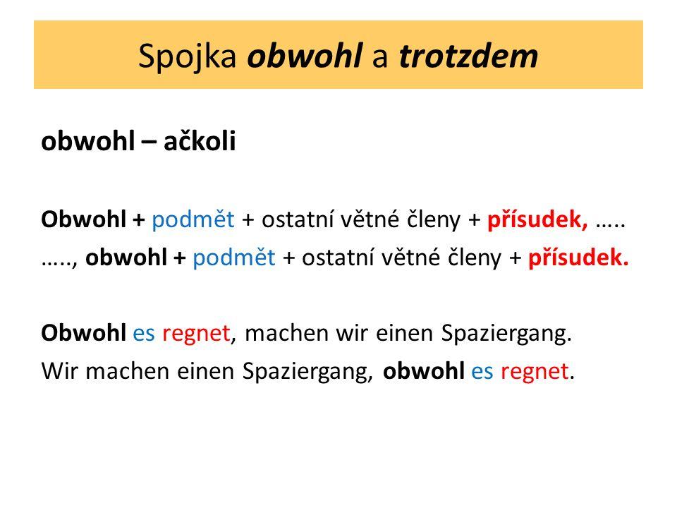 Spojka obwohl a trotzdem obwohl – ačkoli Obwohl + podmět + ostatní větné členy + přísudek, ….. ….., obwohl + podmět + ostatní větné členy + přísudek.
