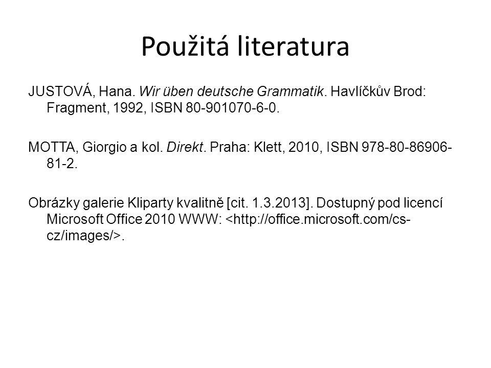 Použitá literatura JUSTOVÁ, Hana. Wir üben deutsche Grammatik. Havlíčkův Brod: Fragment, 1992, ISBN 80-901070-6-0. MOTTA, Giorgio a kol. Direkt. Praha