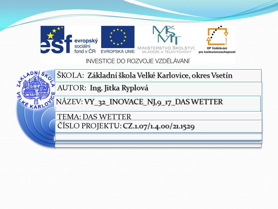 Výukový materiál: EUPŠ _OP VK_Ryplová_NJ,9 _17_Das Wetter Šablona:III/2 Sada:NJ,9 Autor:Ing.