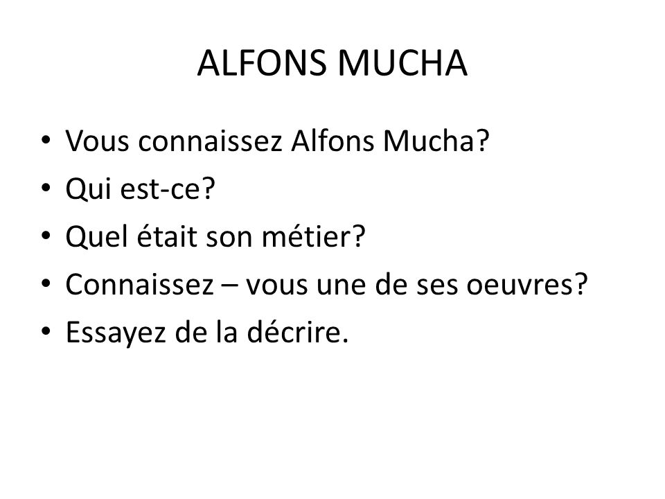 ALFONS MUCHA Vous connaissez Alfons Mucha. Qui est-ce.