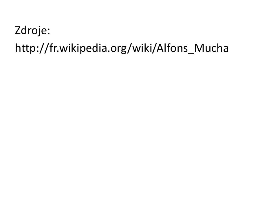 Zdroje: http://fr.wikipedia.org/wiki/Alfons_Mucha