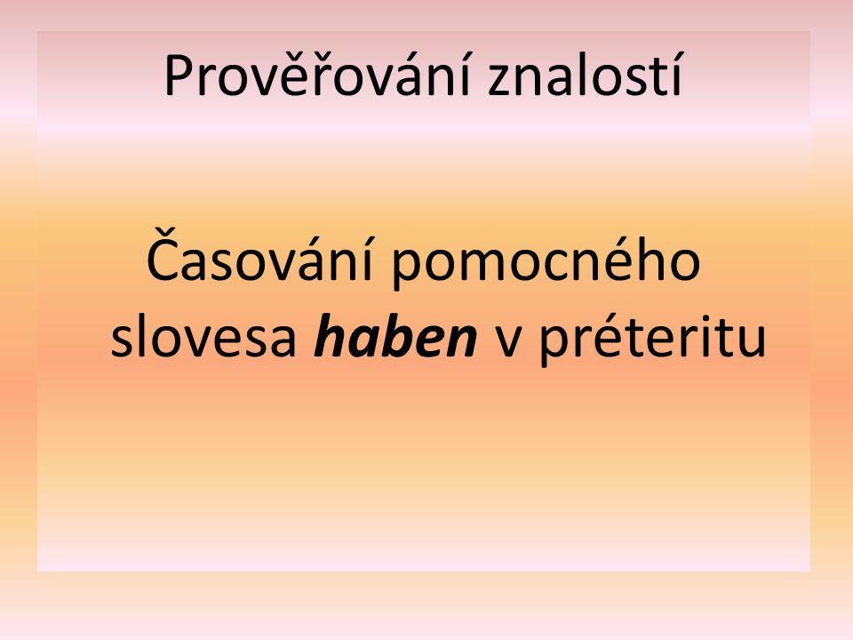 Prověřování znalostí Časování pomocného slovesa haben v préteritu