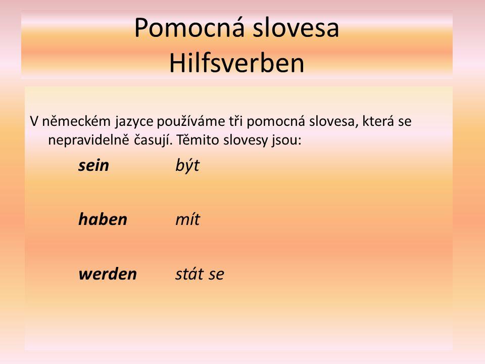 Pomocná slovesa Hilfsverben V německém jazyce používáme tři pomocná slovesa, která se nepravidelně časují.