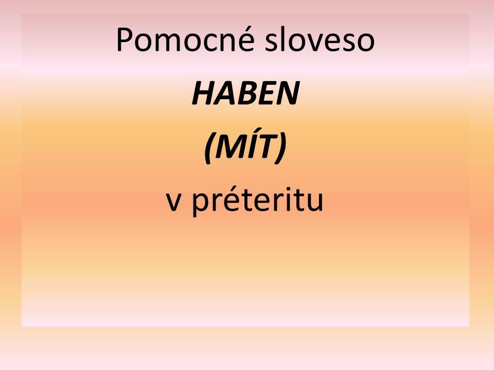 Pomocné sloveso HABEN (MÍT) v préteritu