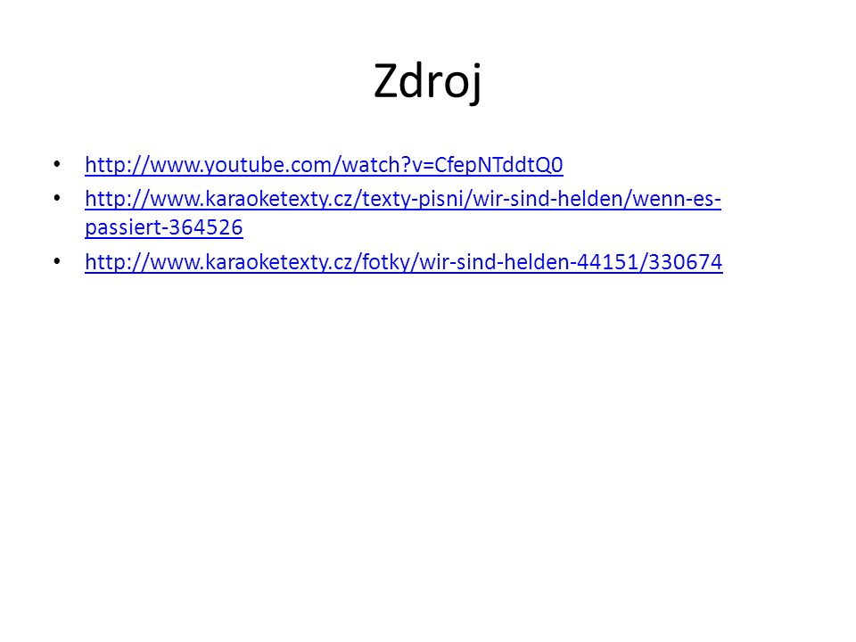 Zdroj http://www.youtube.com/watch?v=CfepNTddtQ0 http://www.karaoketexty.cz/texty-pisni/wir-sind-helden/wenn-es- passiert-364526 http://www.karaoketex