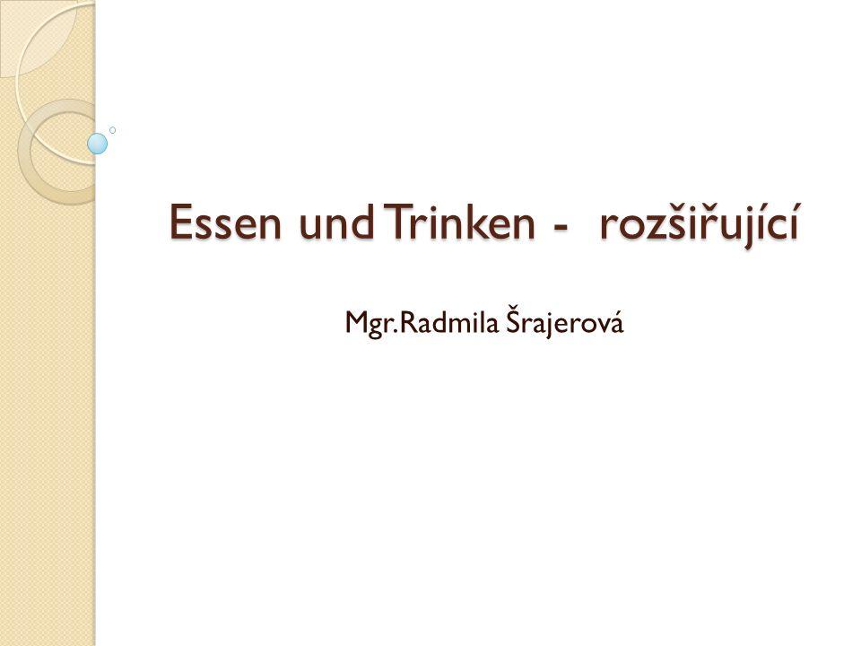 Essen und Trinken - rozšiřující Mgr.Radmila Šrajerová