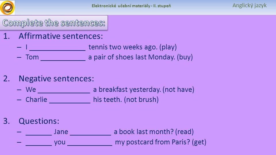 Elektronické učební materiály - II. stupeň Anglický jazyk 1.Affirmative sentences: – I _______________ tennis two weeks ago. (play) – Tom ____________