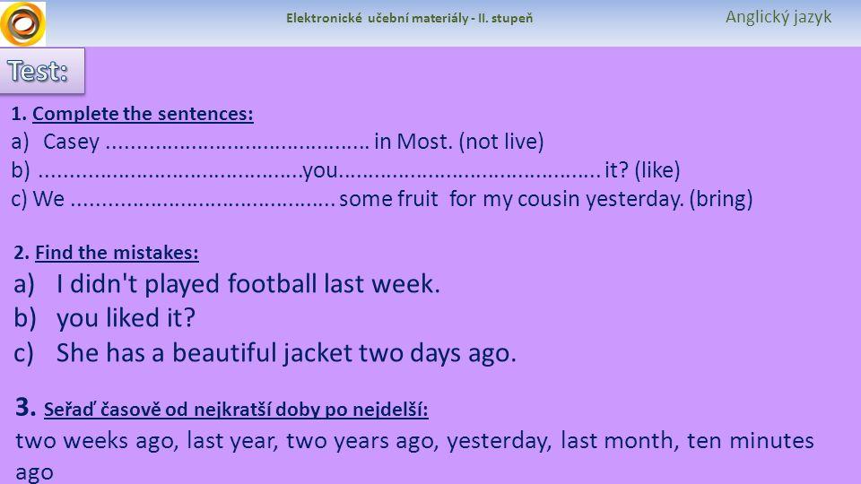 Elektronické učební materiály - II. stupeň Anglický jazyk 1.Complete the sentences: a)Casey............................................ in Most. (not