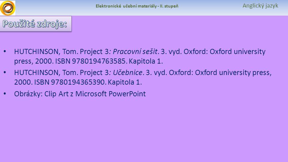 Elektronické učební materiály - II. stupeň Anglický jazyk HUTCHINSON, Tom. Project 3: Pracovní sešit. 3. vyd. Oxford: Oxford university press, 2000. I