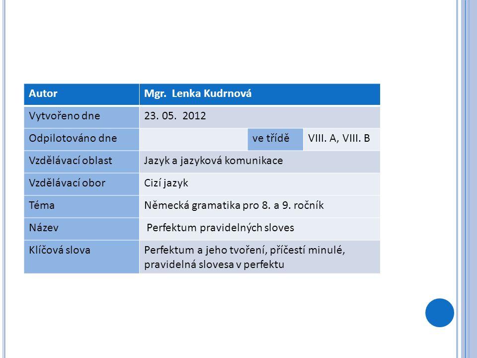 AutorMgr. Lenka Kudrnová Vytvořeno dne23. 05. 2012 Odpilotováno dneve tříděVIII.