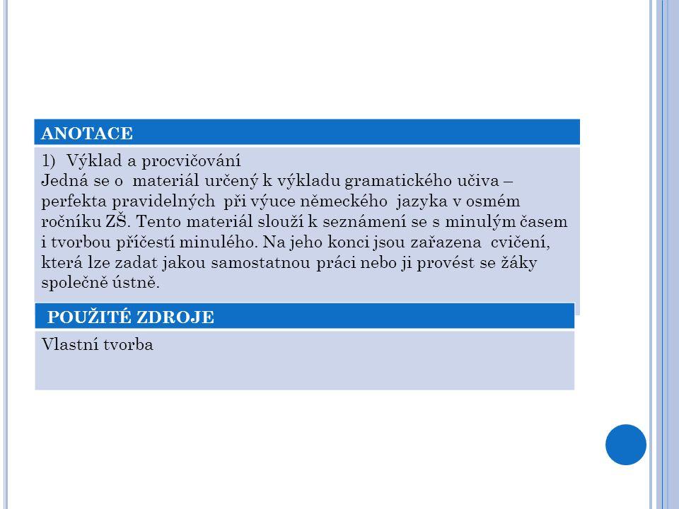 ANOTACE 1)Výklad a procvičování Jedná se o materiál určený k výkladu gramatického učiva – perfekta pravidelných při výuce německého jazyka v osmém ročníku ZŠ.