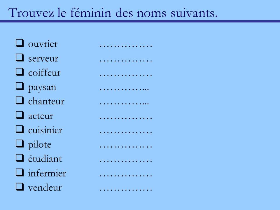 Trouvez le féminin des noms suivants.