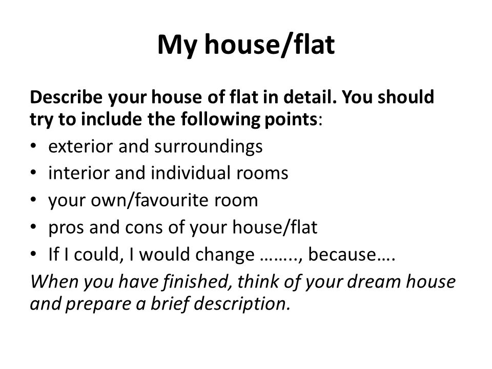 My house/flat Describe your house of flat in detail.