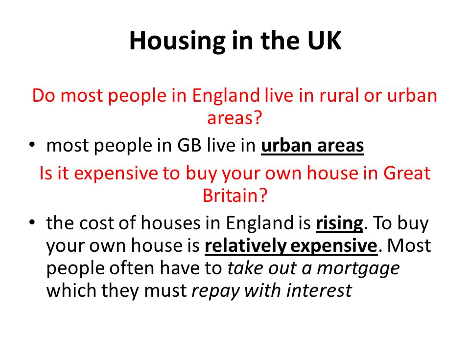 Housing in the UK Do most people in England live in rural or urban areas? most people in GB live in urban areas Is it expensive to buy your own house