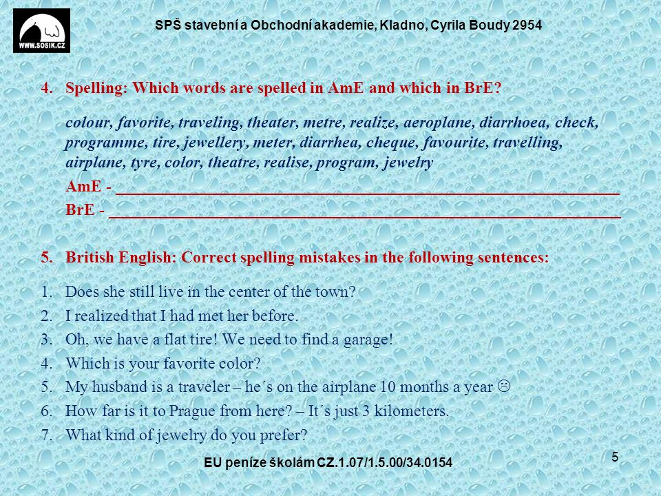 SPŠ stavební a Obchodní akademie, Kladno, Cyrila Boudy 2954 6.Grammar: Rewrite the following sentences in AmE into BrE: a)informal speech: Do you have many close friends.