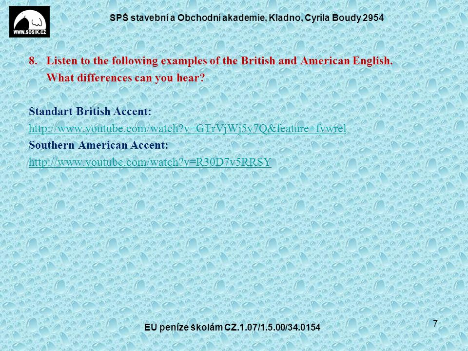 SPŠ stavební a Obchodní akademie, Kladno, Cyrila Boudy 2954 8. Listen to the following examples of the British and American English. What differences