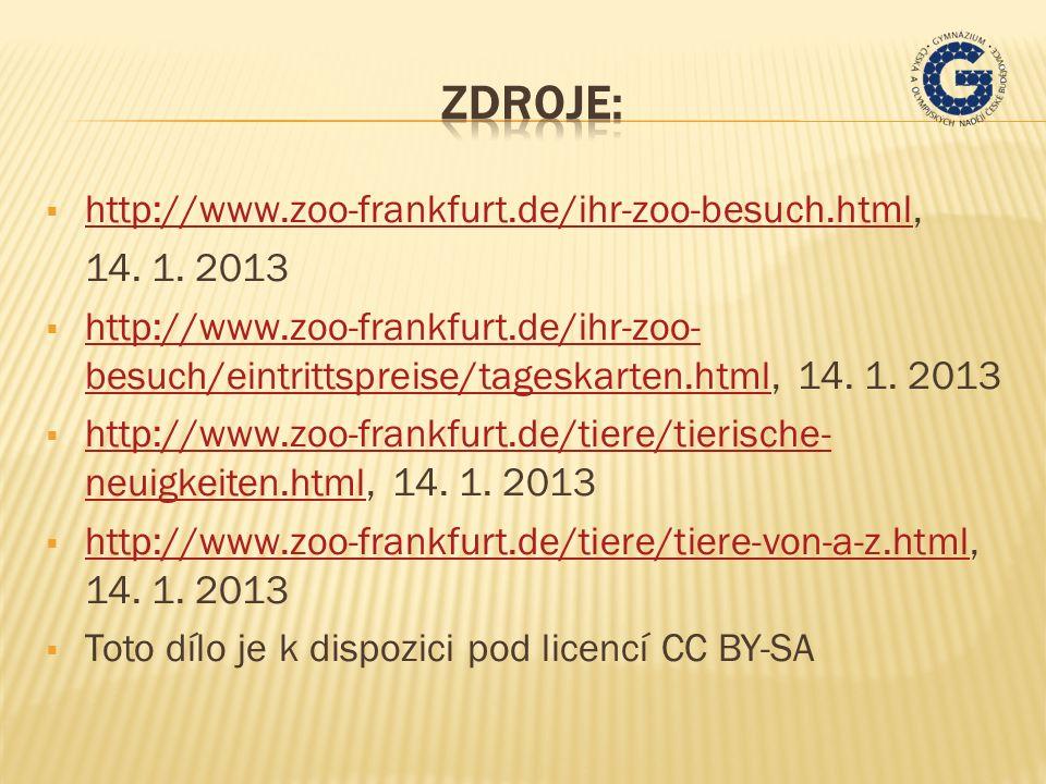  http://www.zoo-frankfurt.de/ihr-zoo-besuch.html, http://www.zoo-frankfurt.de/ihr-zoo-besuch.html 14. 1. 2013  http://www.zoo-frankfurt.de/ihr-zoo-