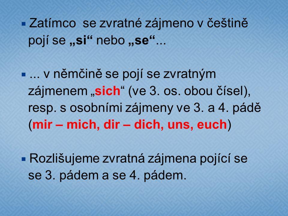 """ Zatímco se zvratné zájmeno v češtině pojí se """"si nebo """"se ..."""