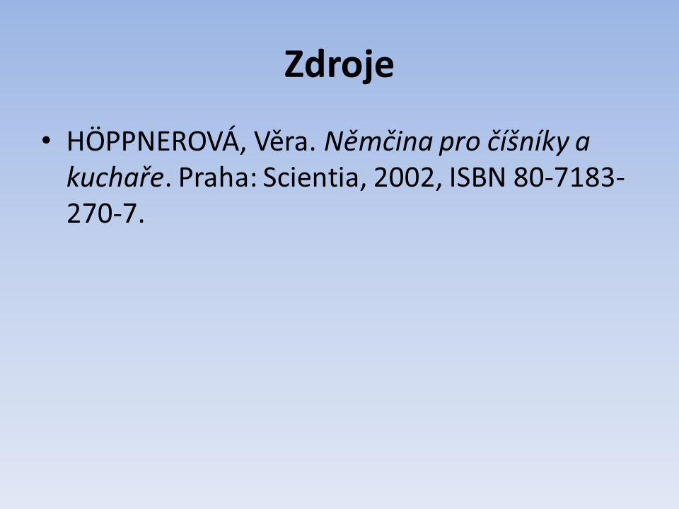 Zdroje HÖPPNEROVÁ, Věra. Němčina pro číšníky a kuchaře. Praha: Scientia, 2002, ISBN 80-7183- 270-7.