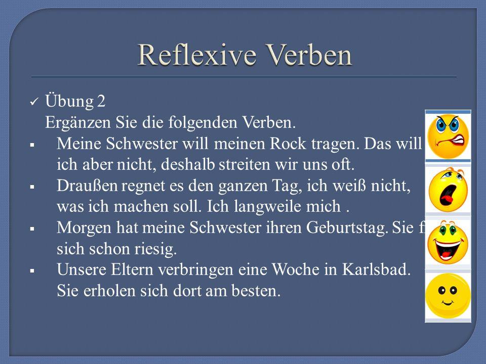 Übung 2 Ergänzen Sie die folgenden Verben.  Meine Schwester will meinen Rock tragen.