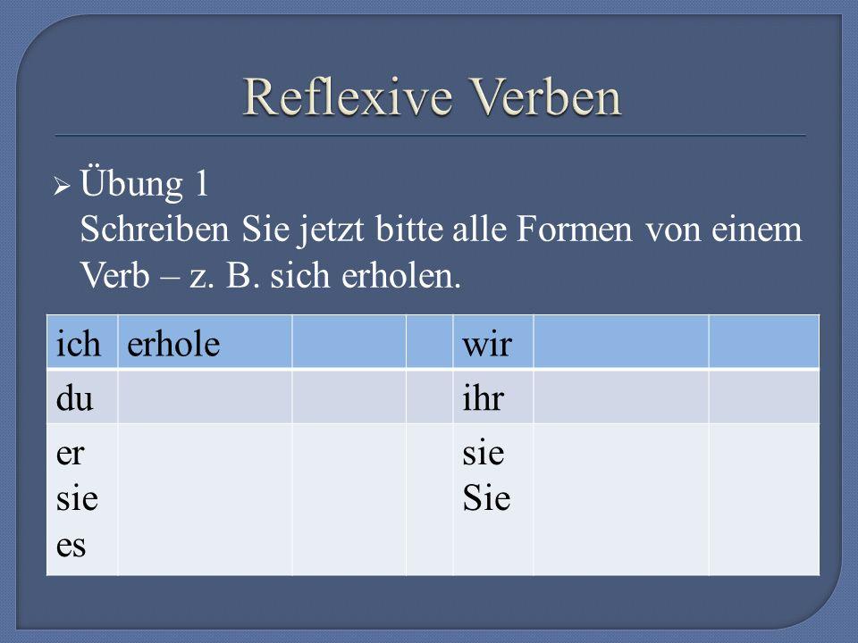  Übung 1 Schreiben Sie jetzt bitte alle Formen von einem Verb – z.