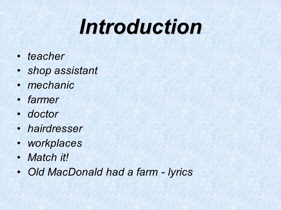 Introduction teacher shop assistant mechanic farmer doctor hairdresser workplaces Match it! Old MacDonald had a farm - lyrics