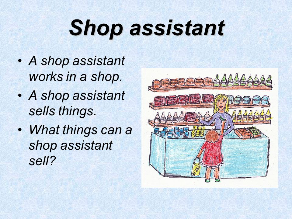 Shop assistant A shop assistant works in a shop. A shop assistant sells things. What things can a shop assistant sell?